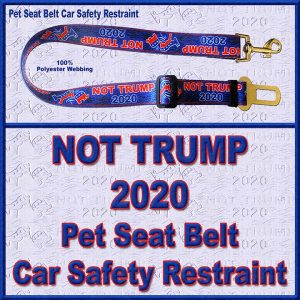 NOT TRUMP for President 2020 Pet Seat Belt Car Safety Restraint Product Image No1
